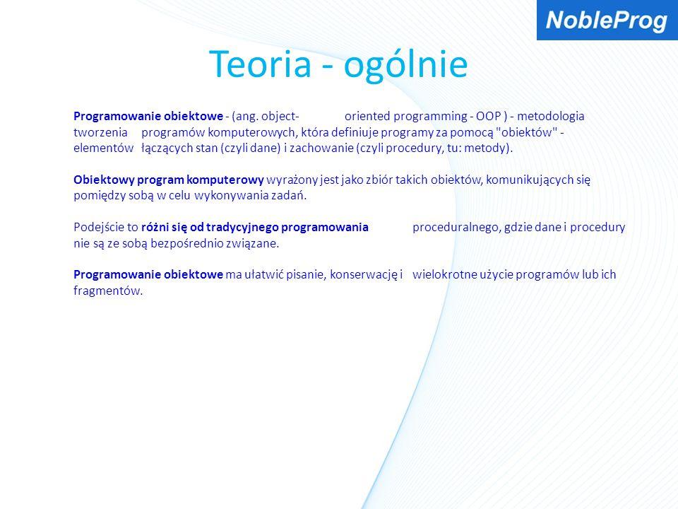 Teoria - ogólnie Programowanie obiektowe - (ang. object-oriented programming - OOP ) - metodologia tworzenia programów komputerowych, która definiuje