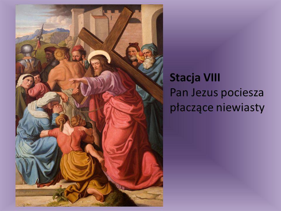 Stacja VIII Pan Jezus pociesza płaczące niewiasty