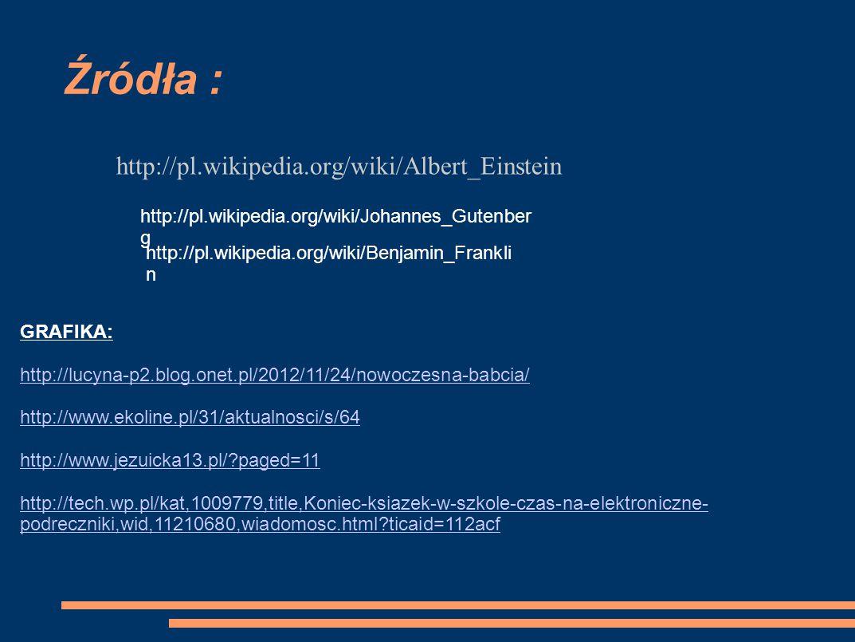 Źródła : http://pl.wikipedia.org/wiki/Albert_Einstein http://pl.wikipedia.org/wiki/Johannes_Gutenber g http://pl.wikipedia.org/wiki/Benjamin_Frankli n