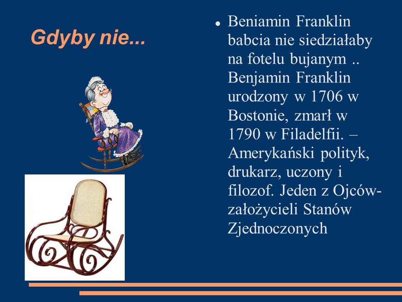 BENJAMIN FRANKLIN Jego ciekawe wynalazki to: Piorunochron Fotel bujany Okulary dwuogniskowe Organy kieliszkowe Obecnie jego podobizna znajduje się na banknocie 100 dolarowym: