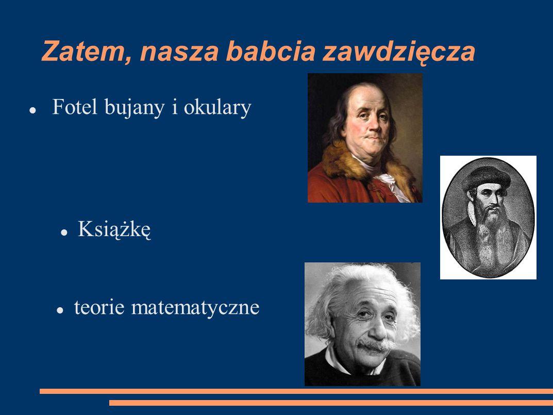 Źródła : http://pl.wikipedia.org/wiki/Albert_Einstein http://pl.wikipedia.org/wiki/Johannes_Gutenber g http://pl.wikipedia.org/wiki/Benjamin_Frankli n GRAFIKA: http://lucyna-p2.blog.onet.pl/2012/11/24/nowoczesna-babcia/ http://www.ekoline.pl/31/aktualnosci/s/64 http://www.jezuicka13.pl/?paged=11 http://tech.wp.pl/kat,1009779,title,Koniec-ksiazek-w-szkole-czas-na-elektroniczne- podreczniki,wid,11210680,wiadomosc.html?ticaid=112acf
