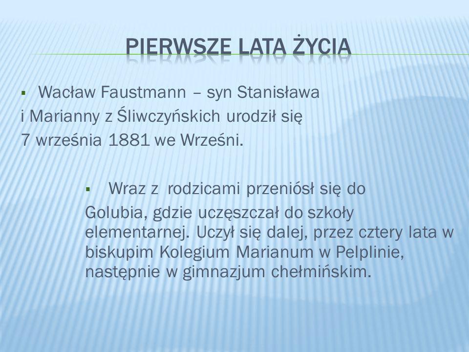  Wacław Faustmann – syn Stanisława i Marianny z Śliwczyńskich urodził się 7 września 1881 we Wrześni.