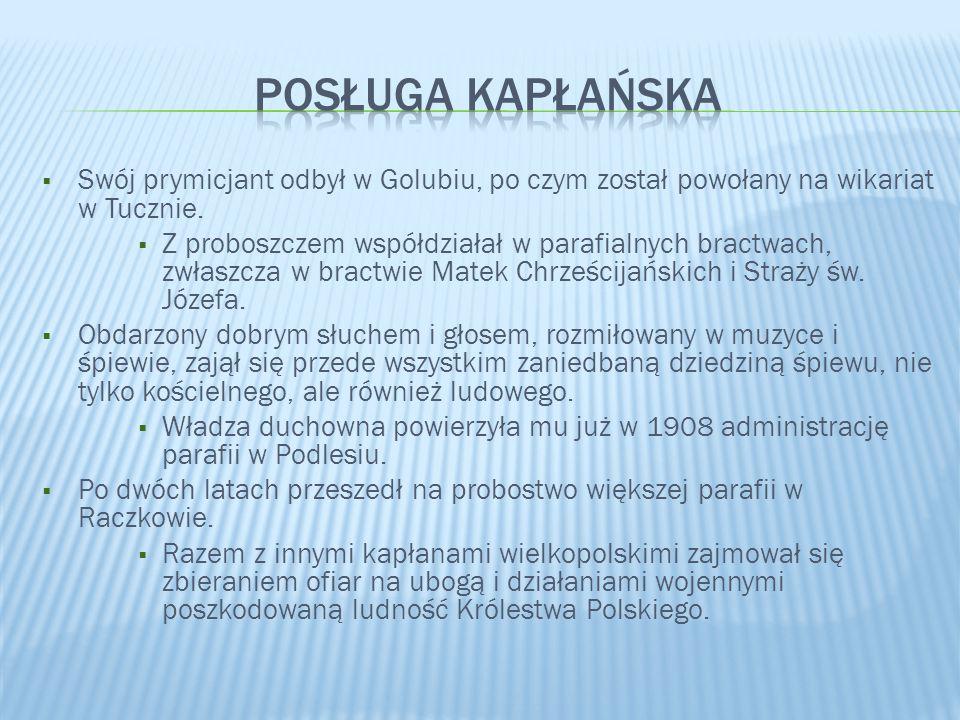  Swój prymicjant odbył w Golubiu, po czym został powołany na wikariat w Tucznie.