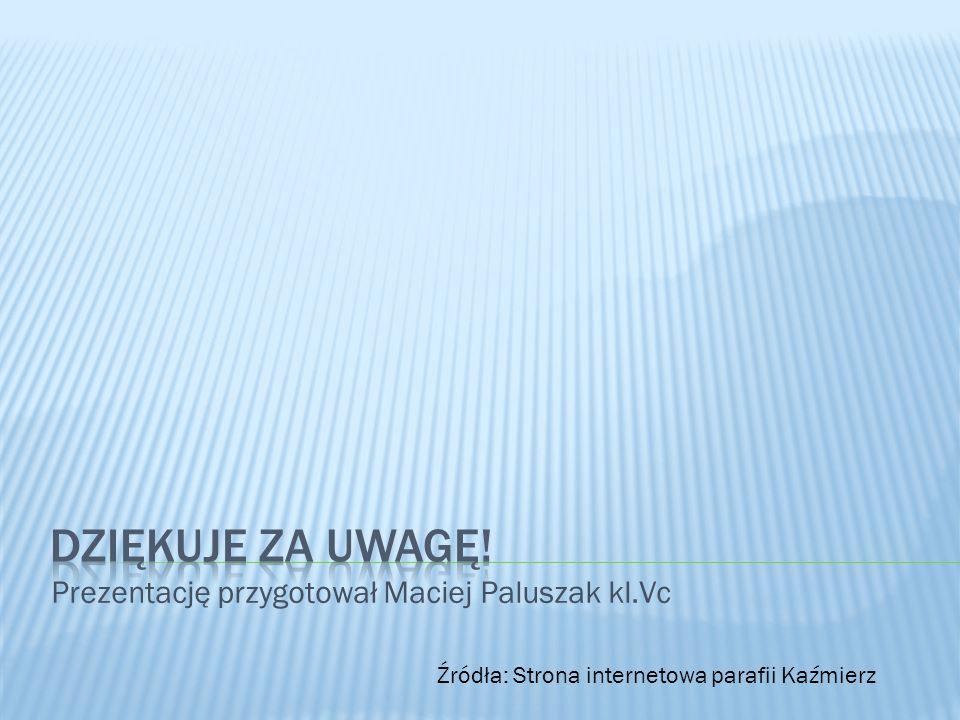 Prezentację przygotował Maciej Paluszak kl.Vc Źródła: Strona internetowa parafii Kaźmierz