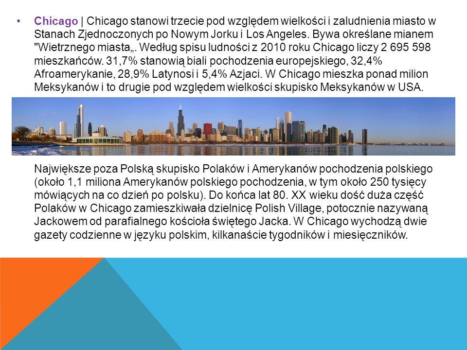 Chicago | Chicago stanowi trzecie pod względem wielkości i zaludnienia miasto w Stanach Zjednoczonych po Nowym Jorku i Los Angeles. Bywa określane mia