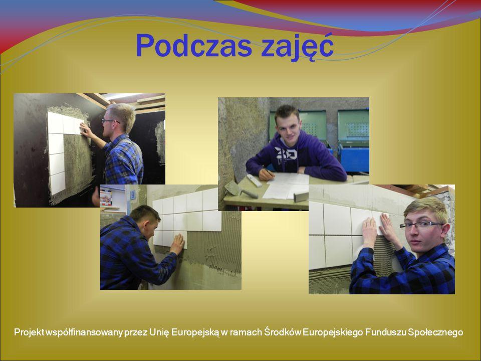 Podczas zajęć Projekt współfinansowany przez Unię Europejską w ramach Środków Europejskiego Funduszu Społecznego