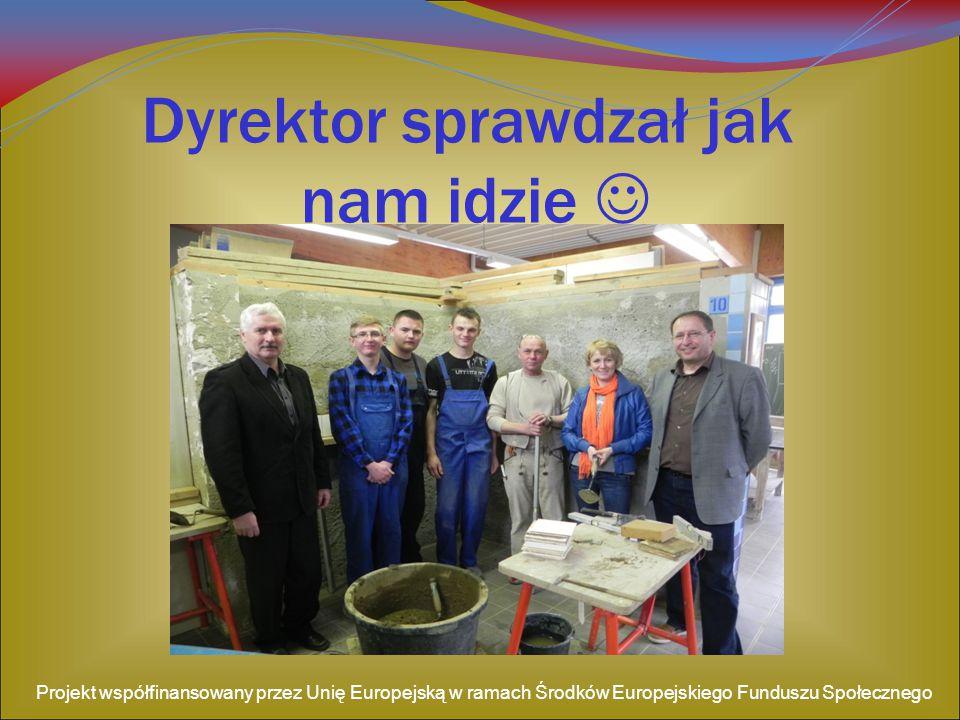 Dyrektor sprawdzał jak nam idzie Projekt współfinansowany przez Unię Europejską w ramach Środków Europejskiego Funduszu Społecznego