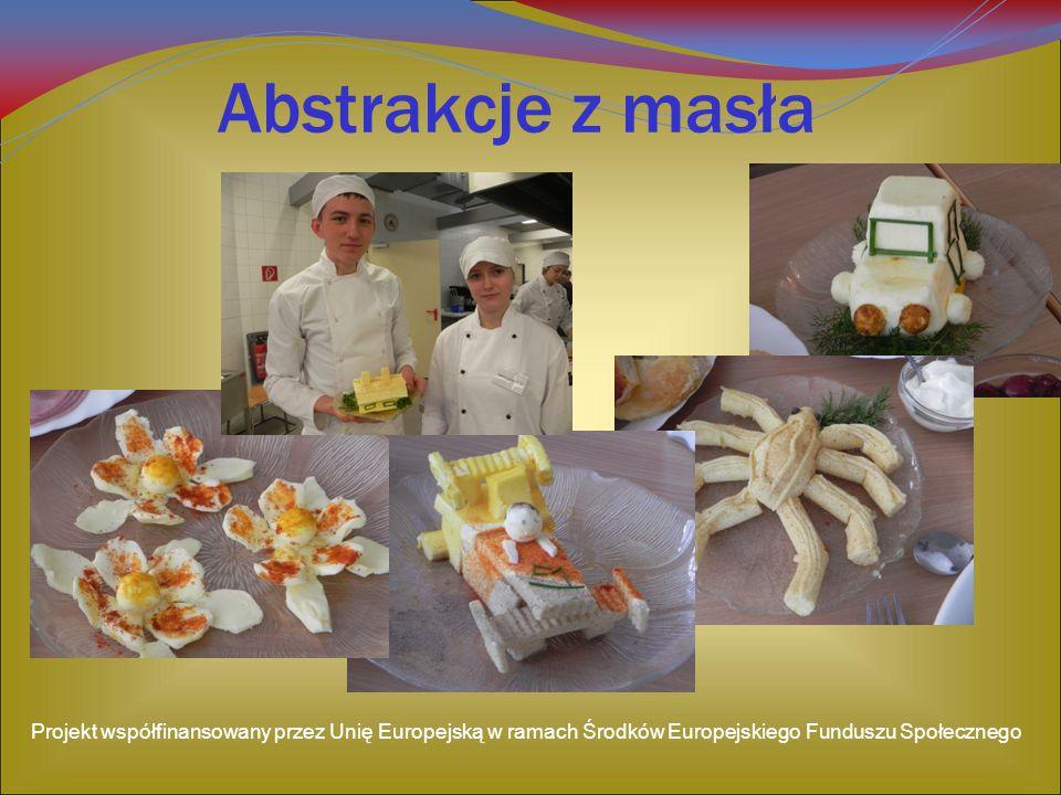 Abstrakcje z masła Projekt współfinansowany przez Unię Europejską w ramach Środków Europejskiego Funduszu Społecznego