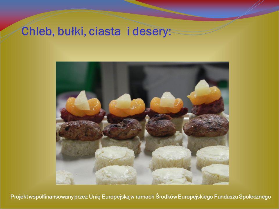 Chleb, bułki, ciasta i desery: Projekt współfinansowany przez Unię Europejską w ramach Środków Europejskiego Funduszu Społecznego