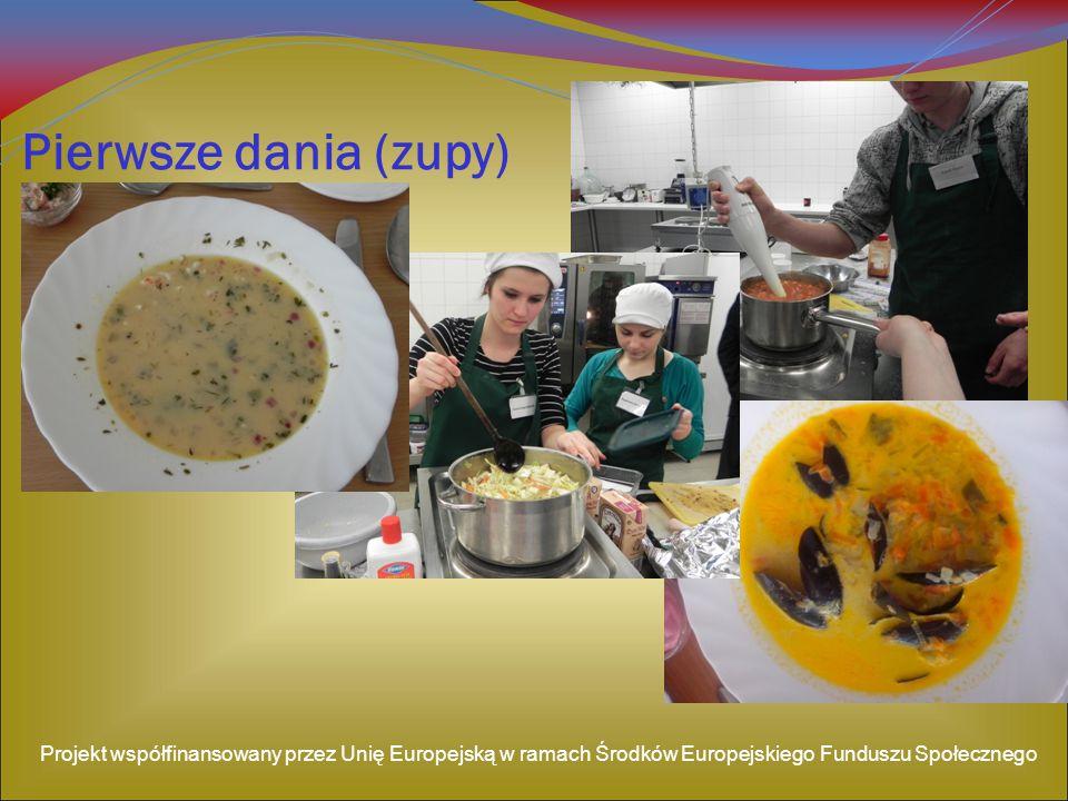 Pierwsze dania (zupy) Projekt współfinansowany przez Unię Europejską w ramach Środków Europejskiego Funduszu Społecznego
