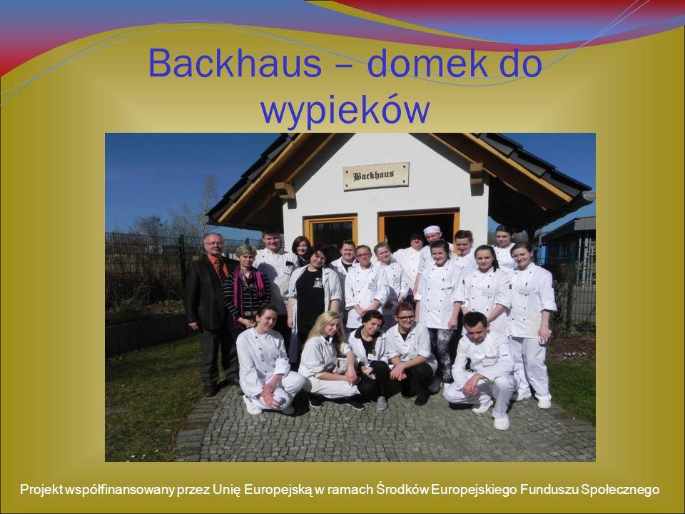 Backhaus – domek do wypieków Projekt współfinansowany przez Unię Europejską w ramach Środków Europejskiego Funduszu Społecznego