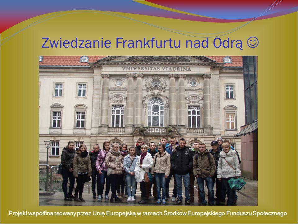 Zwiedzanie Frankfurtu nad Odrą Projekt współfinansowany przez Unię Europejską w ramach Środków Europejskiego Funduszu Społecznego
