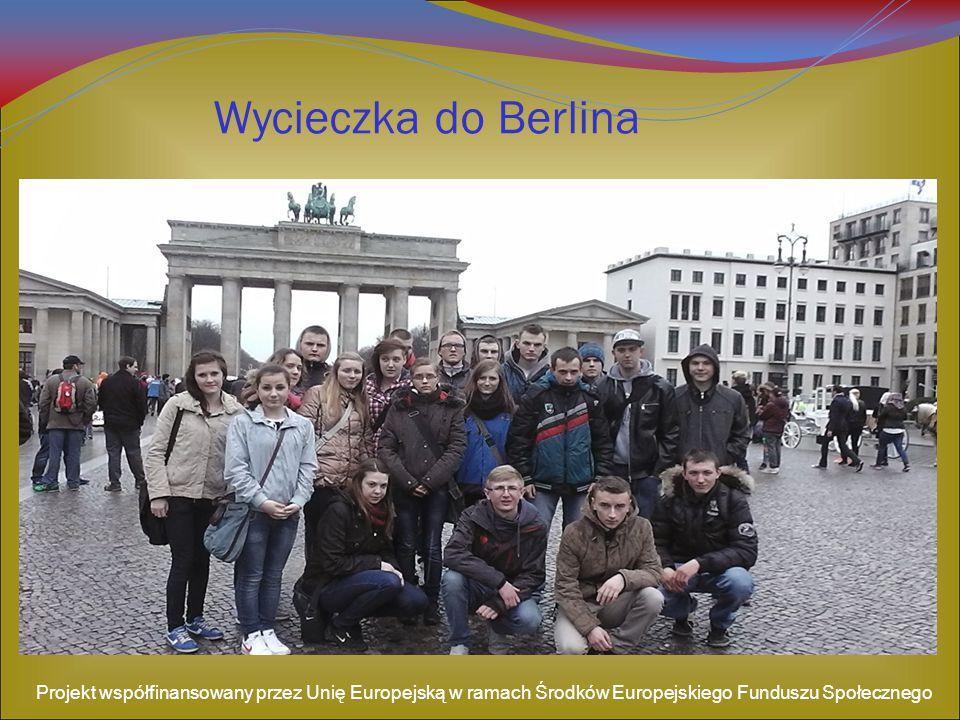 Wycieczka do Berlina Projekt współfinansowany przez Unię Europejską w ramach Środków Europejskiego Funduszu Społecznego