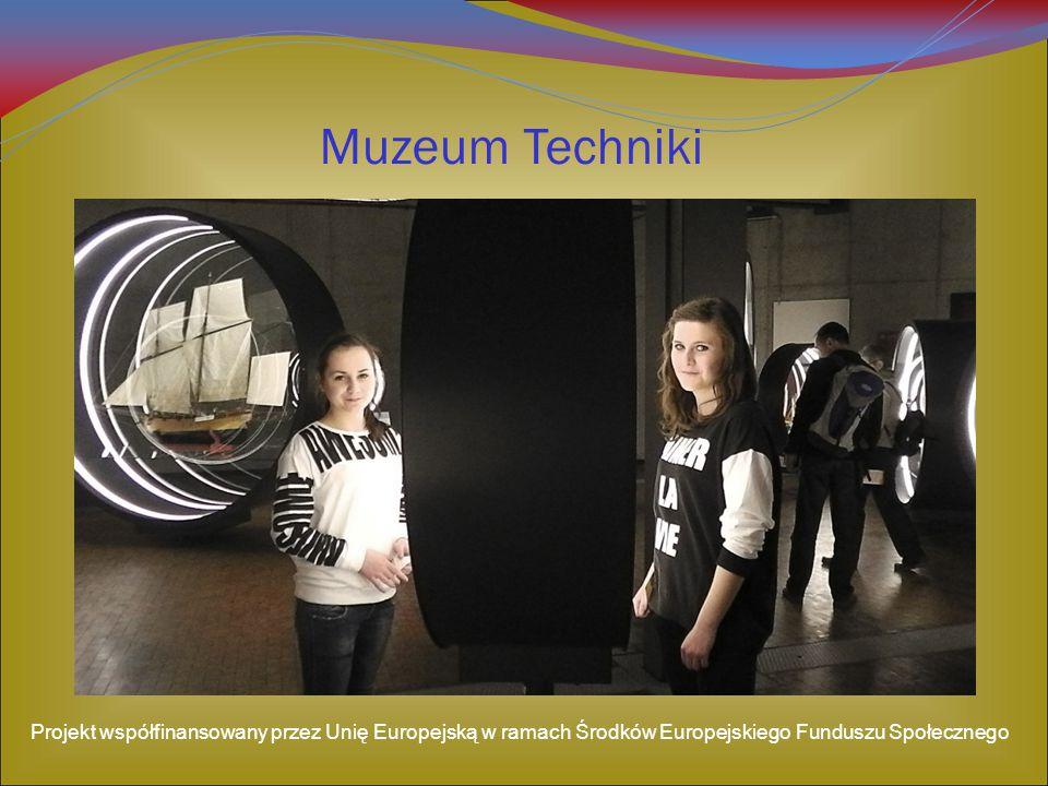 Muzeum Techniki Projekt współfinansowany przez Unię Europejską w ramach Środków Europejskiego Funduszu Społecznego