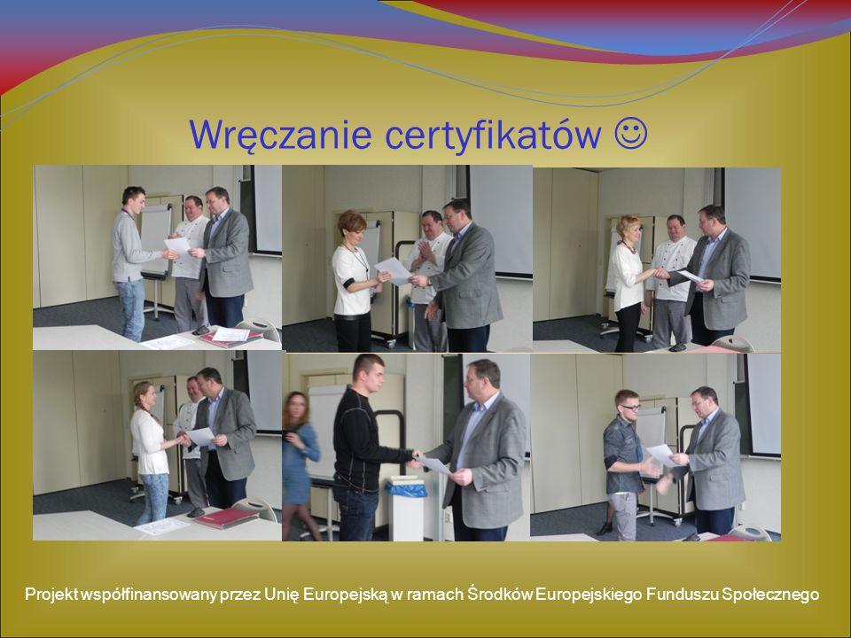 Wręczanie certyfikatów Projekt współfinansowany przez Unię Europejską w ramach Środków Europejskiego Funduszu Społecznego