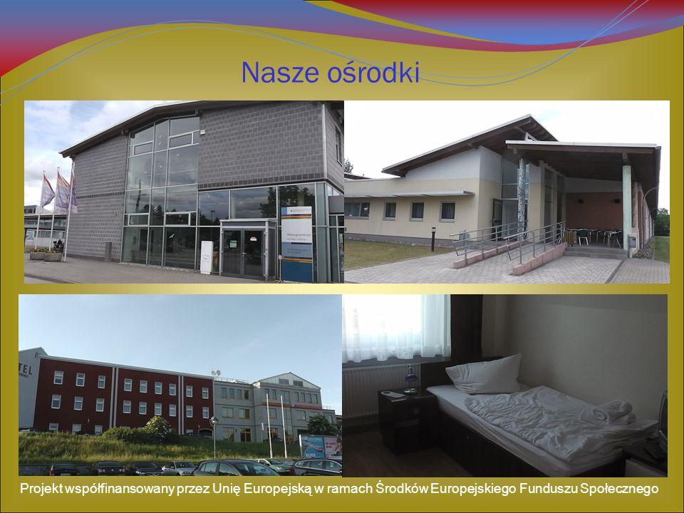 Nasze ośrodki Projekt współfinansowany przez Unię Europejską w ramach Środków Europejskiego Funduszu Społecznego