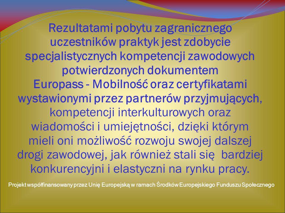 Rezultatami pobytu zagranicznego uczestników praktyk jest zdobycie specjalistycznych kompetencji zawodowych potwierdzonych dokumentem Europass - Mobil