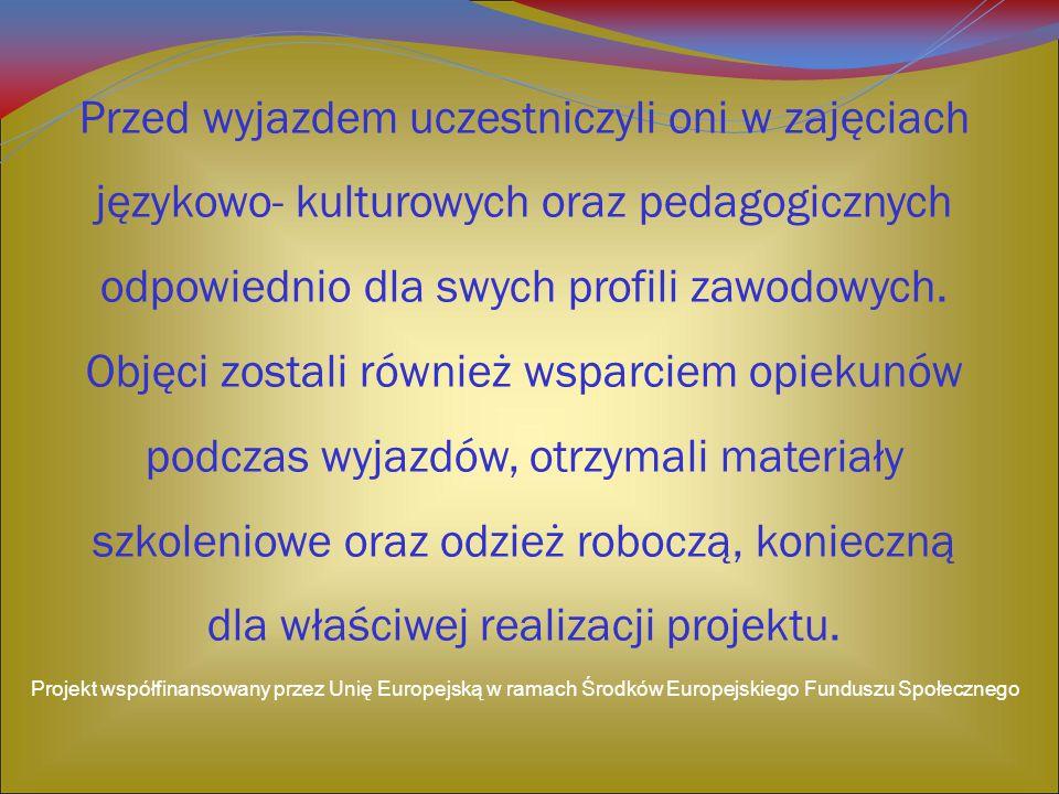 Przed wyjazdem uczestniczyli oni w zajęciach językowo- kulturowych oraz pedagogicznych odpowiednio dla swych profili zawodowych. Objęci zostali równie