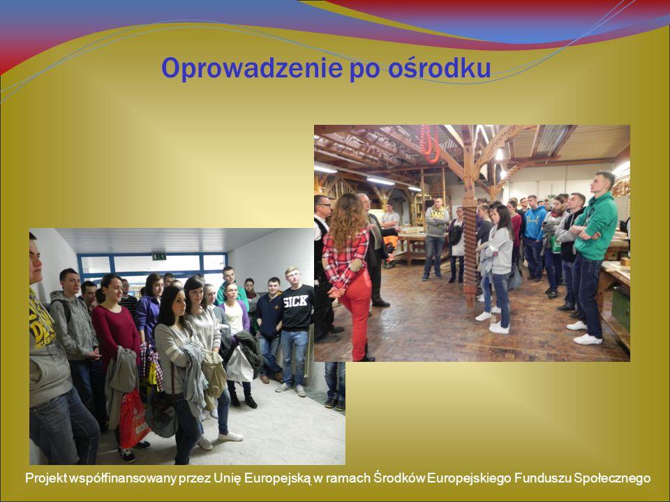 Oprowadzenie po ośrodku Projekt współfinansowany przez Unię Europejską w ramach Środków Europejskiego Funduszu Społecznego