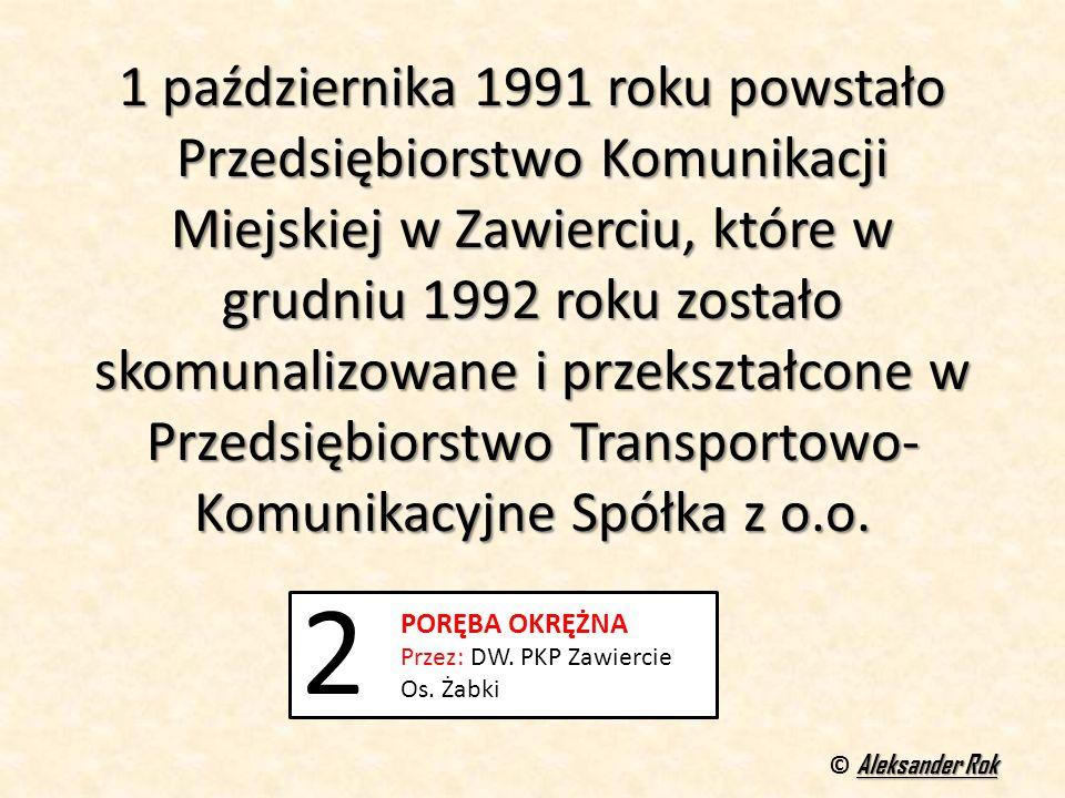1 października 1991 roku powstało Przedsiębiorstwo Komunikacji Miejskiej w Zawierciu, które w grudniu 1992 roku zostało skomunalizowane i przekształcone w Przedsiębiorstwo Transportowo- Komunikacyjne Spółka z o.o.