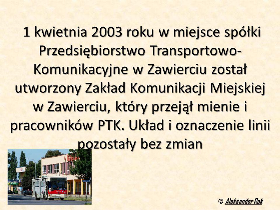 1 kwietnia 2003 roku w miejsce spółki Przedsiębiorstwo Transportowo- Komunikacyjne w Zawierciu został utworzony Zakład Komunikacji Miejskiej w Zawierciu, który przejął mienie i pracowników PTK.