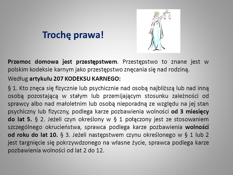 Trochę prawa! Przemoc domowa jest przestępstwem. Przestępstwo to znane jest w polskim kodeksie karnym jako przestępstwo znęcania się nad rodziną. Wedł