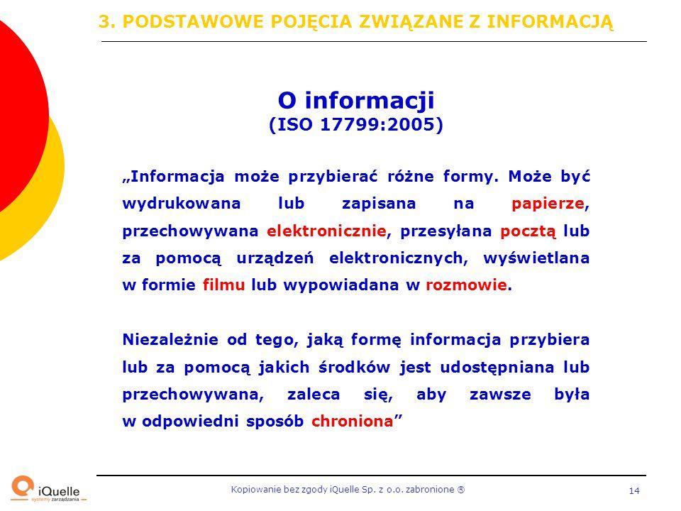 """Kopiowanie bez zgody iQuelle Sp. z o.o. zabronione Ⓡ 14 O informacji (ISO 17799:2005) """"Informacja może przybierać różne formy. Może być wydrukowana lu"""