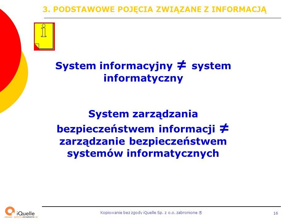 Kopiowanie bez zgody iQuelle Sp. z o.o. zabronione Ⓡ 16 System informacyjny ≠ system informatyczny System zarządzania bezpieczeństwem informacji ≠ zar