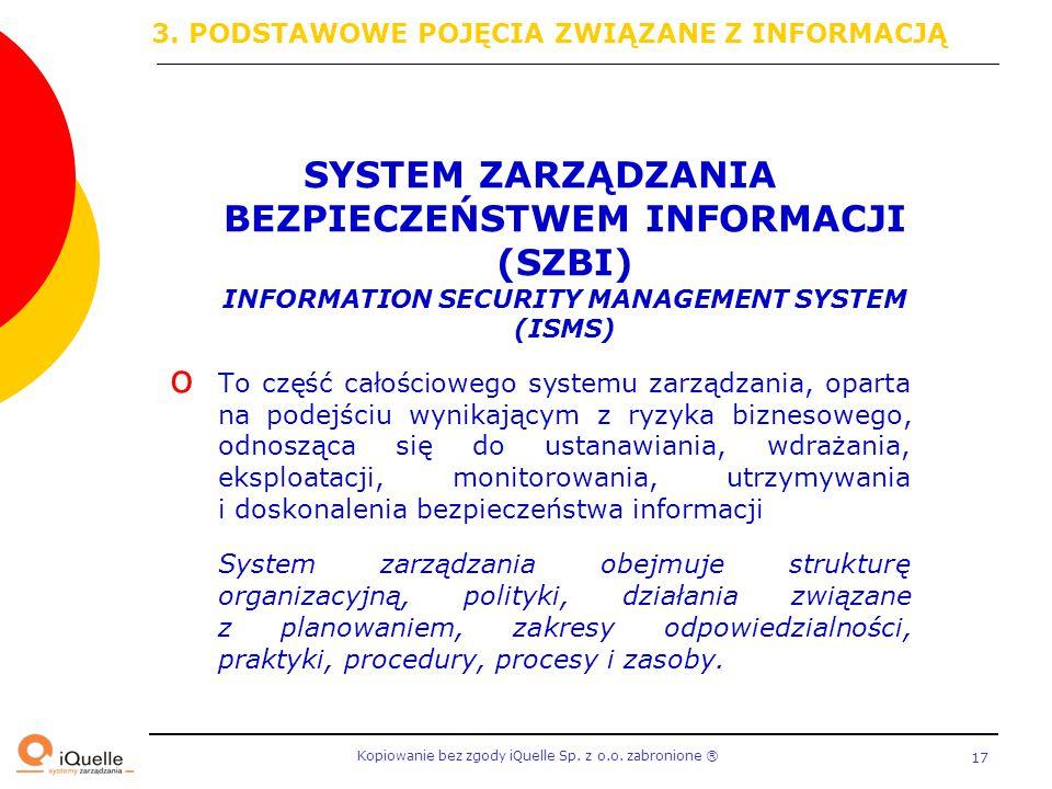 Kopiowanie bez zgody iQuelle Sp. z o.o. zabronione Ⓡ 17 SYSTEM ZARZĄDZANIA BEZPIECZEŃSTWEM INFORMACJI (SZBI) INFORMATION SECURITY MANAGEMENT SYSTEM (I