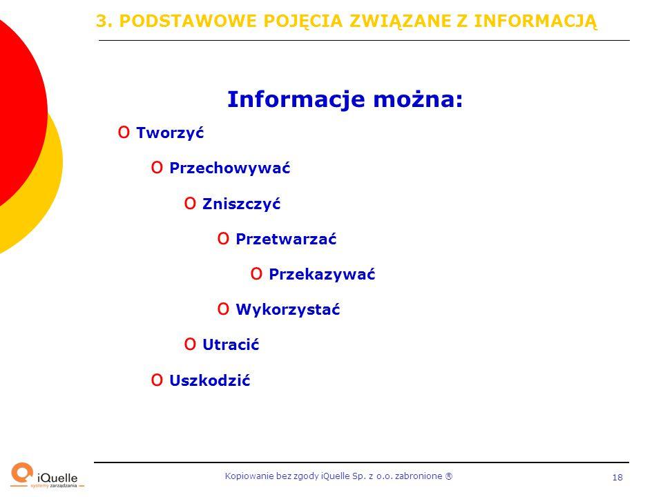 Kopiowanie bez zgody iQuelle Sp. z o.o. zabronione Ⓡ 18 Informacje można: o Tworzyć o Przechowywać o Zniszczyć o Przetwarzać o Przekazywać o Wykorzyst