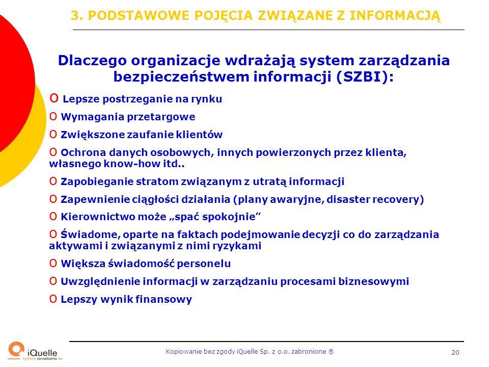Kopiowanie bez zgody iQuelle Sp. z o.o. zabronione Ⓡ 20 Dlaczego organizacje wdrażają system zarządzania bezpieczeństwem informacji (SZBI): o Lepsze p