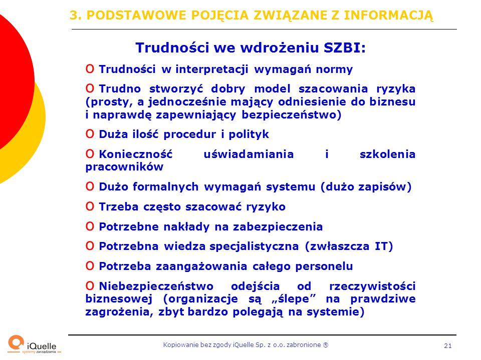 Kopiowanie bez zgody iQuelle Sp. z o.o. zabronione Ⓡ 21 Trudności we wdrożeniu SZBI: o Trudności w interpretacji wymagań normy o Trudno stworzyć dobry