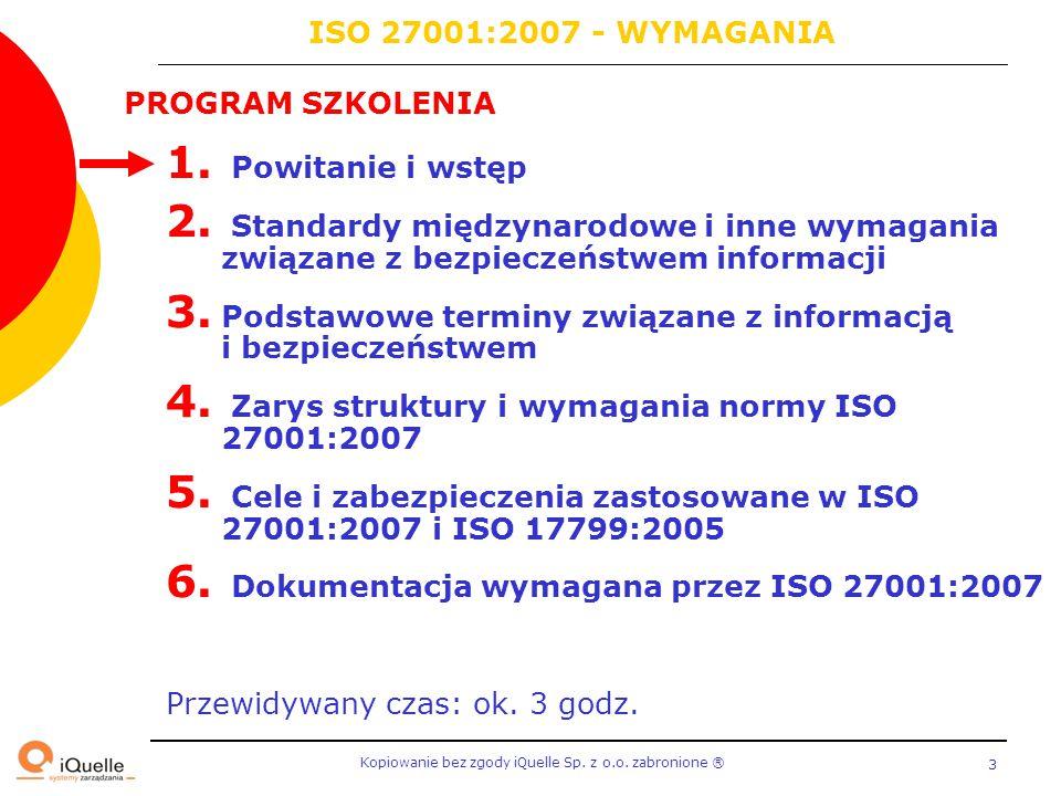 Kopiowanie bez zgody iQuelle Sp. z o.o. zabronione Ⓡ 3 PROGRAM SZKOLENIA 1. Powitanie i wstęp 2. Standardy międzynarodowe i inne wymagania związane z