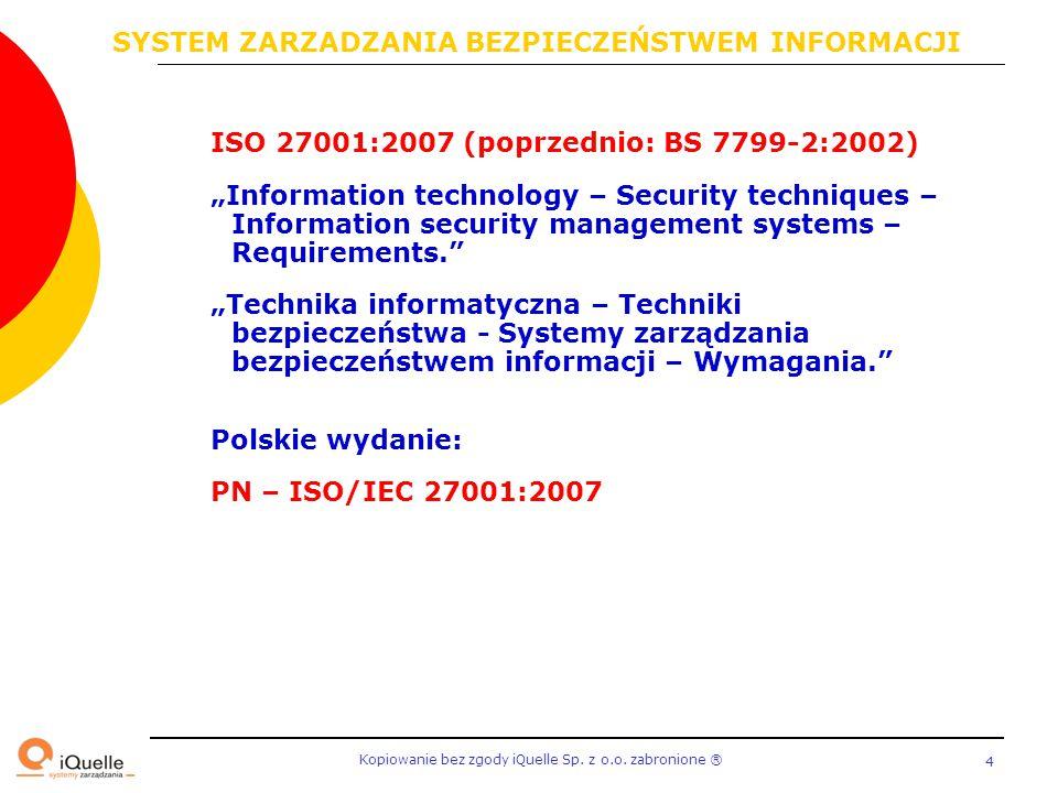 """Kopiowanie bez zgody iQuelle Sp. z o.o. zabronione Ⓡ 4 ISO 27001:2007 (poprzednio: BS 7799-2:2002) """"Information technology – Security techniques – Inf"""