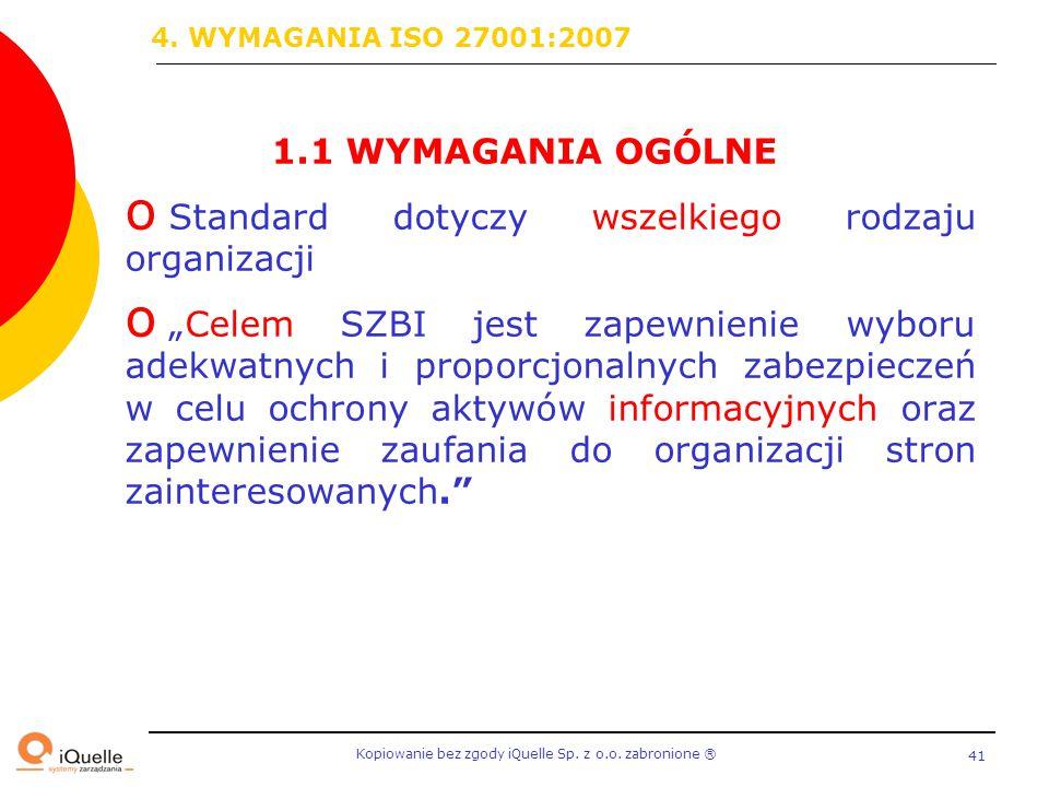 """Kopiowanie bez zgody iQuelle Sp. z o.o. zabronione Ⓡ 41 1.1 WYMAGANIA OGÓLNE o Standard dotyczy wszelkiego rodzaju organizacji o """"Celem SZBI jest zape"""