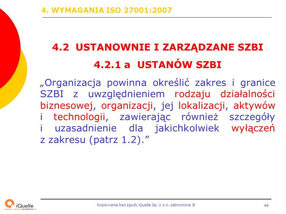 """Kopiowanie bez zgody iQuelle Sp. z o.o. zabronione Ⓡ 46 4.2 USTANOWNIE I ZARZĄDZANE SZBI 4.2.1 a USTANÓW SZBI """"Organizacja powinna określić zakres i g"""