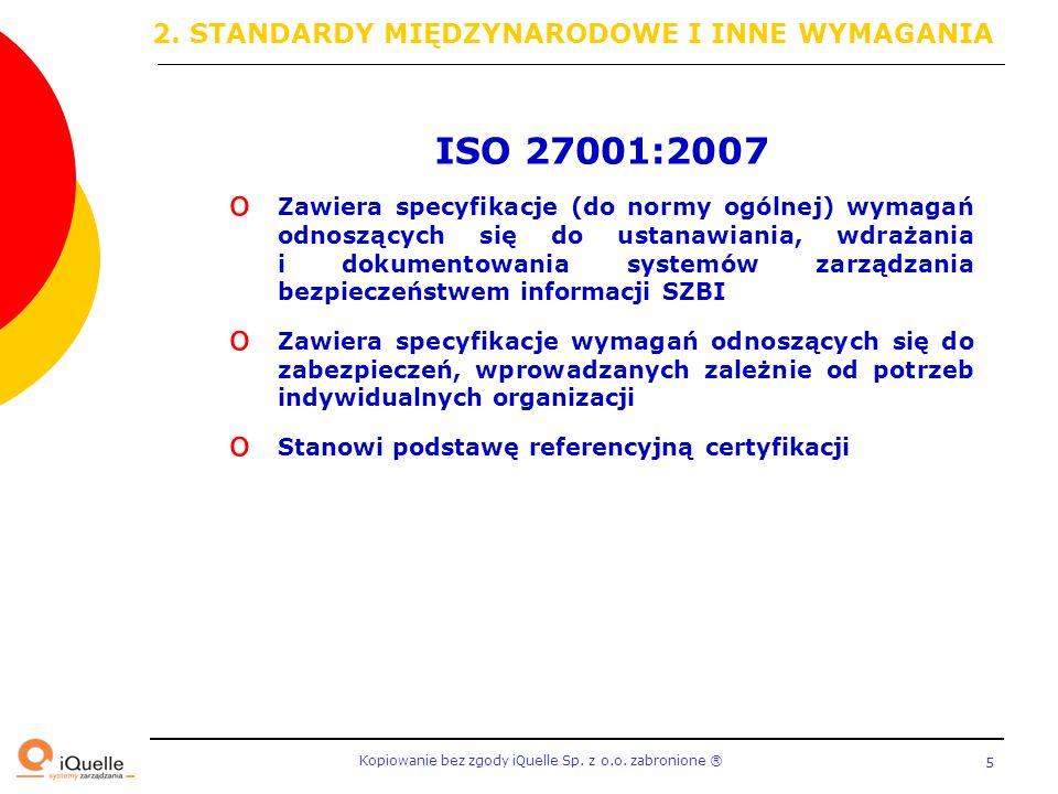Kopiowanie bez zgody iQuelle Sp. z o.o. zabronione Ⓡ 5 ISO 27001:2007 o Zawiera specyfikacje (do normy ogólnej) wymagań odnoszących się do ustanawiani
