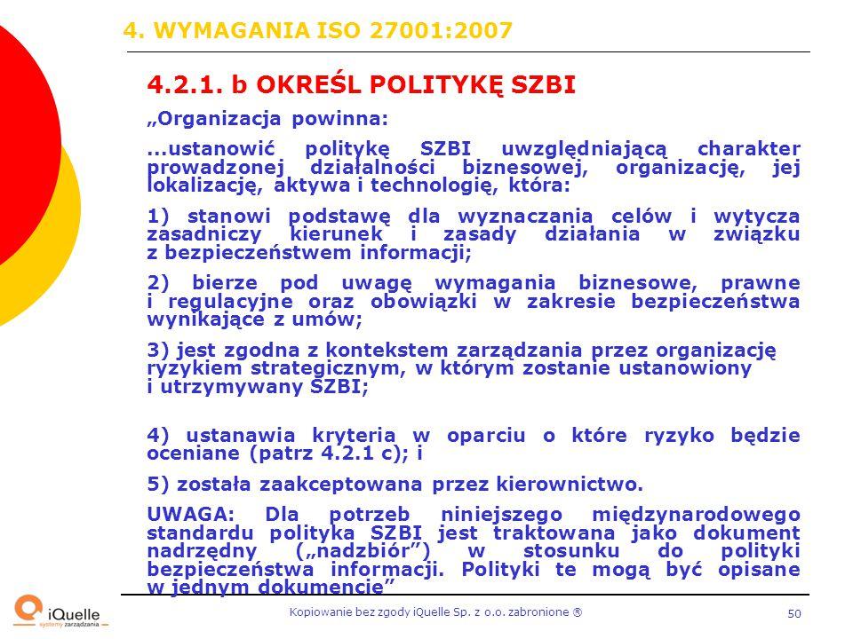 """Kopiowanie bez zgody iQuelle Sp. z o.o. zabronione Ⓡ 50 4.2.1. b OKREŚL POLITYKĘ SZBI """"Organizacja powinna:...ustanowić politykę SZBI uwzględniającą c"""