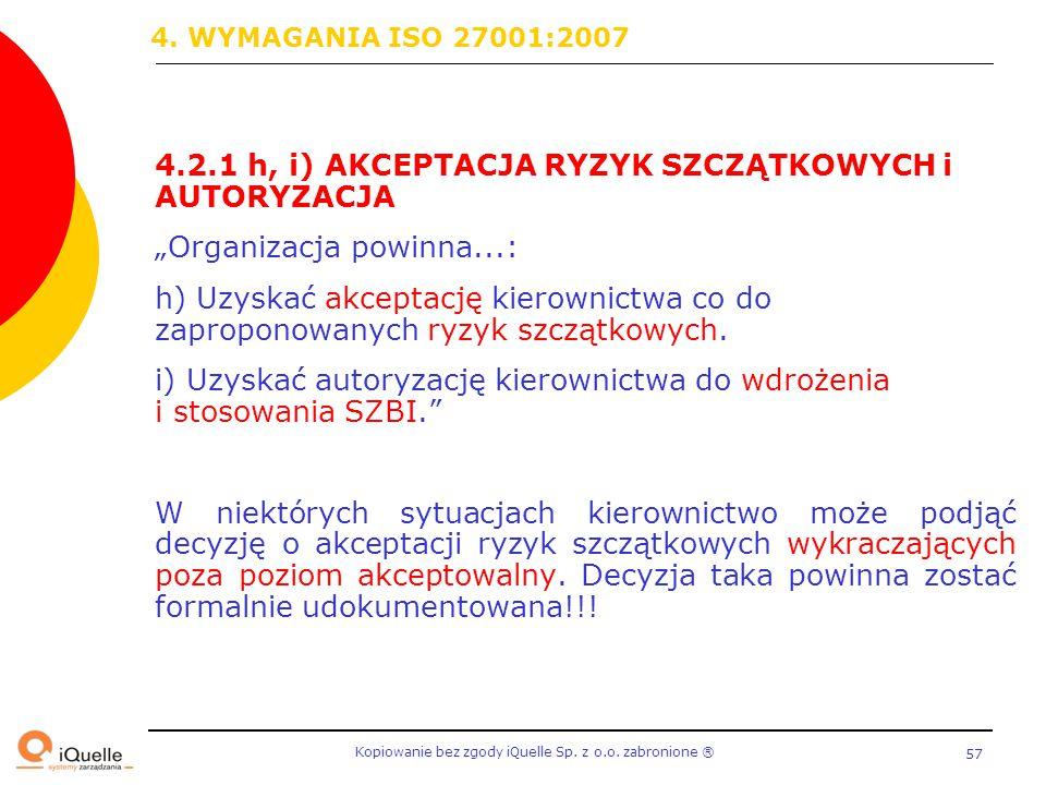 """Kopiowanie bez zgody iQuelle Sp. z o.o. zabronione Ⓡ 57 4.2.1 h, i) AKCEPTACJA RYZYK SZCZĄTKOWYCH i AUTORYZACJA """"Organizacja powinna...: h) Uzyskać ak"""