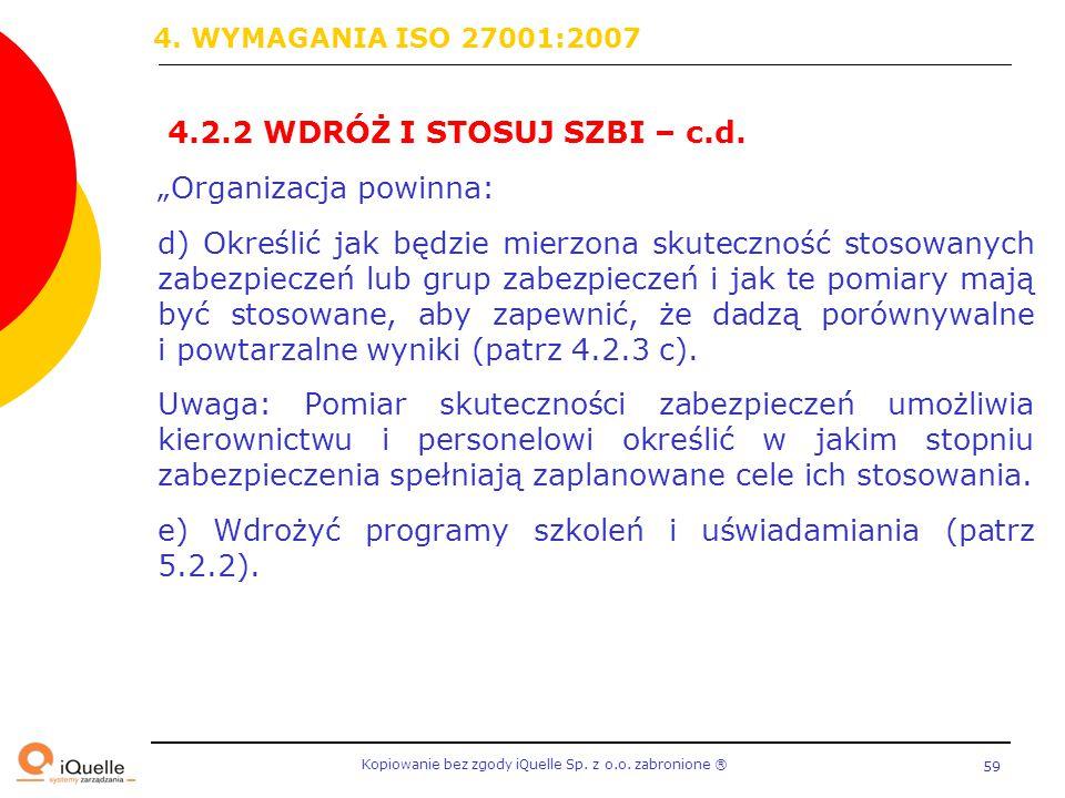 """Kopiowanie bez zgody iQuelle Sp. z o.o. zabronione Ⓡ 59 4.2.2 WDRÓŻ I STOSUJ SZBI – c.d. """"Organizacja powinna: d) Określić jak będzie mierzona skutecz"""