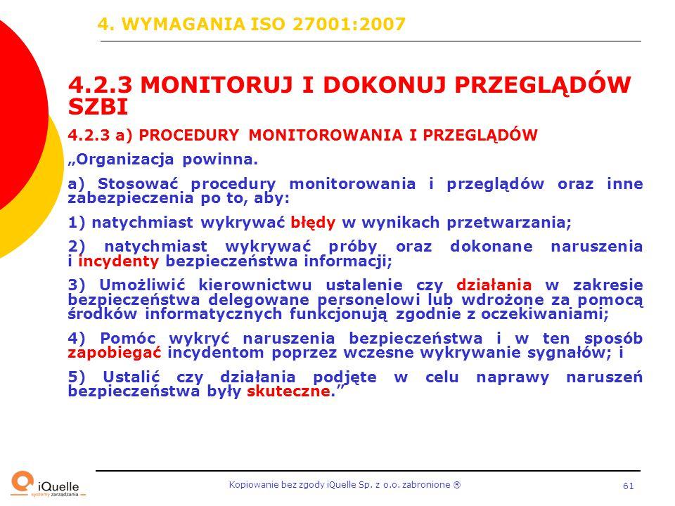 """Kopiowanie bez zgody iQuelle Sp. z o.o. zabronione Ⓡ 61 4.2.3 MONITORUJ I DOKONUJ PRZEGLĄDÓW SZBI 4.2.3 a) PROCEDURY MONITOROWANIA I PRZEGLĄDÓW """"Organ"""