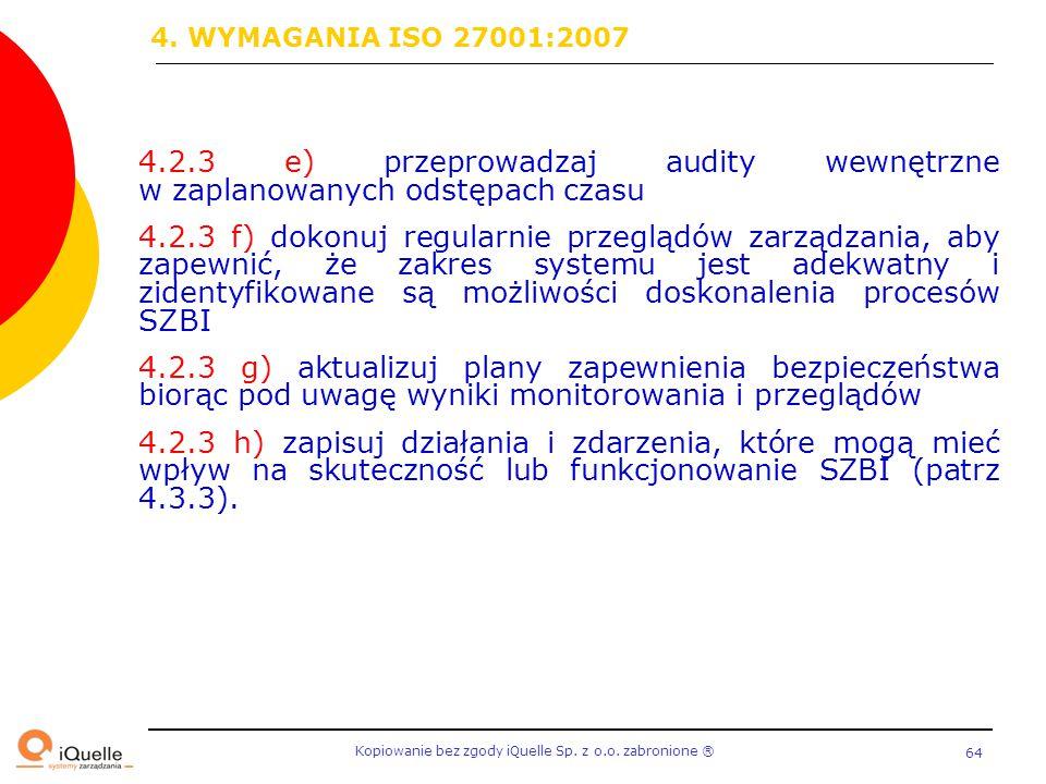 Kopiowanie bez zgody iQuelle Sp. z o.o. zabronione Ⓡ 64 4.2.3 e) przeprowadzaj audity wewnętrzne w zaplanowanych odstępach czasu 4.2.3 f) dokonuj regu