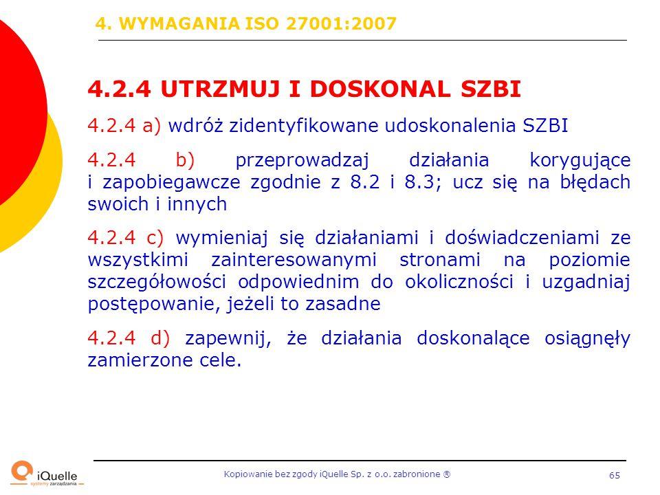 Kopiowanie bez zgody iQuelle Sp. z o.o. zabronione Ⓡ 65 4.2.4 UTRZMUJ I DOSKONAL SZBI 4.2.4 a) wdróż zidentyfikowane udoskonalenia SZBI 4.2.4 b) przep