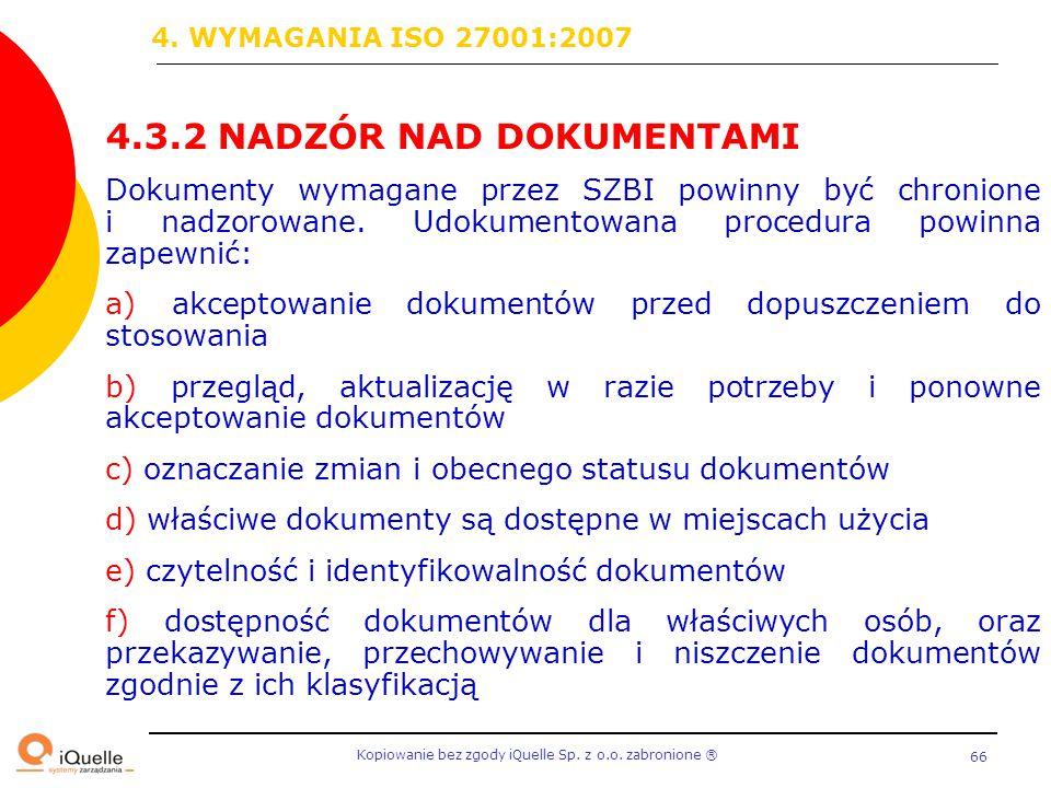 Kopiowanie bez zgody iQuelle Sp. z o.o. zabronione Ⓡ 66 4.3.2 NADZÓR NAD DOKUMENTAMI Dokumenty wymagane przez SZBI powinny być chronione i nadzorowane