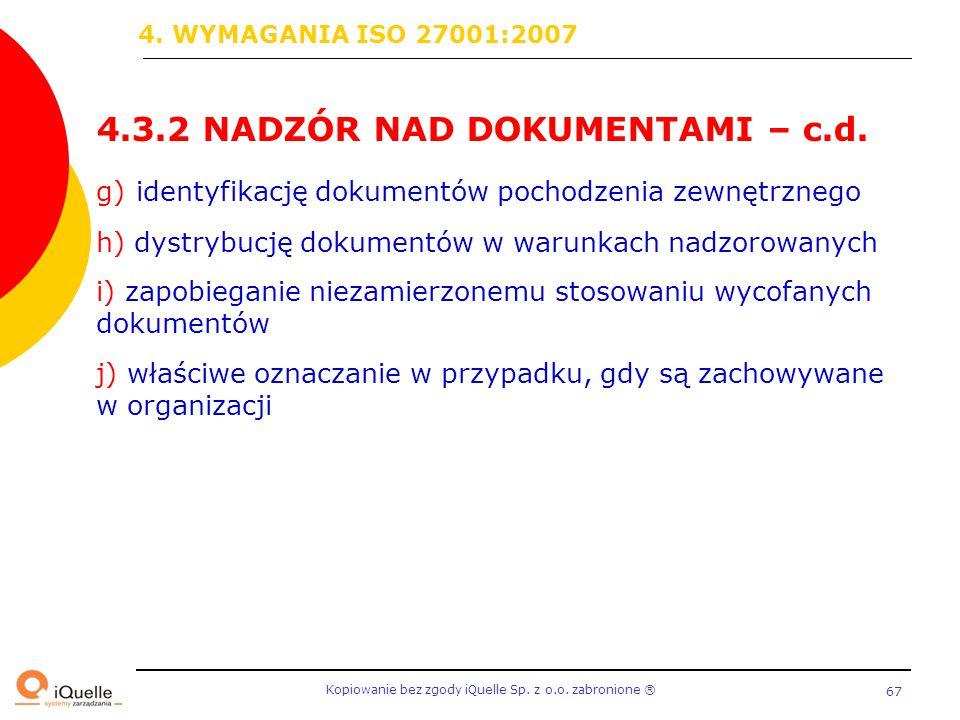 Kopiowanie bez zgody iQuelle Sp. z o.o. zabronione Ⓡ 67 4.3.2 NADZÓR NAD DOKUMENTAMI – c.d. g) identyfikację dokumentów pochodzenia zewnętrznego h) dy