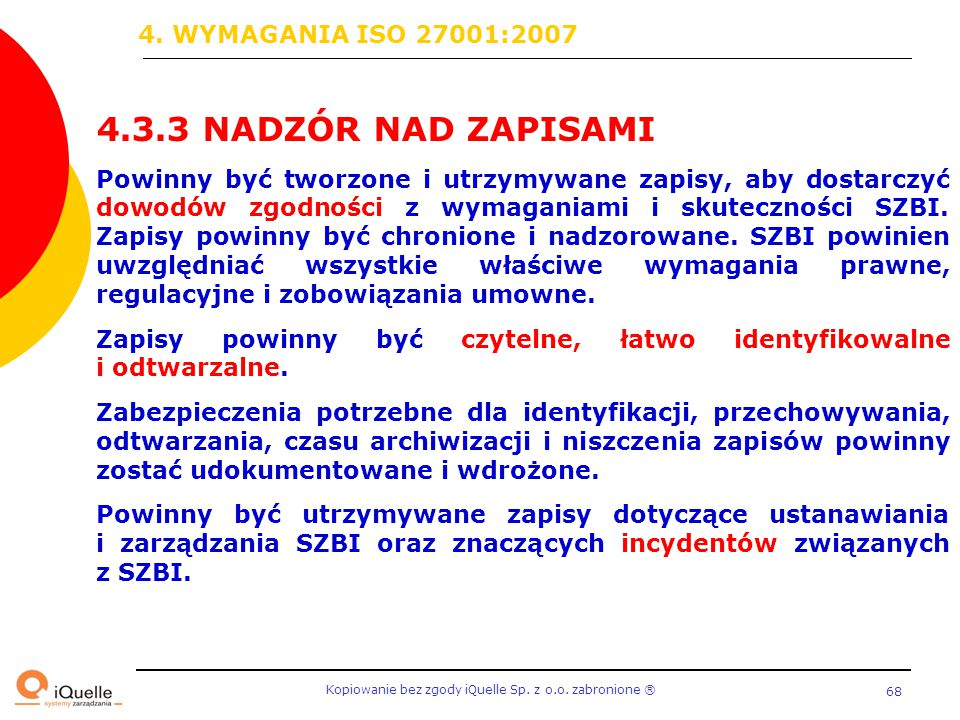 Kopiowanie bez zgody iQuelle Sp. z o.o. zabronione Ⓡ 68 4.3.3 NADZÓR NAD ZAPISAMI Powinny być tworzone i utrzymywane zapisy, aby dostarczyć dowodów zg