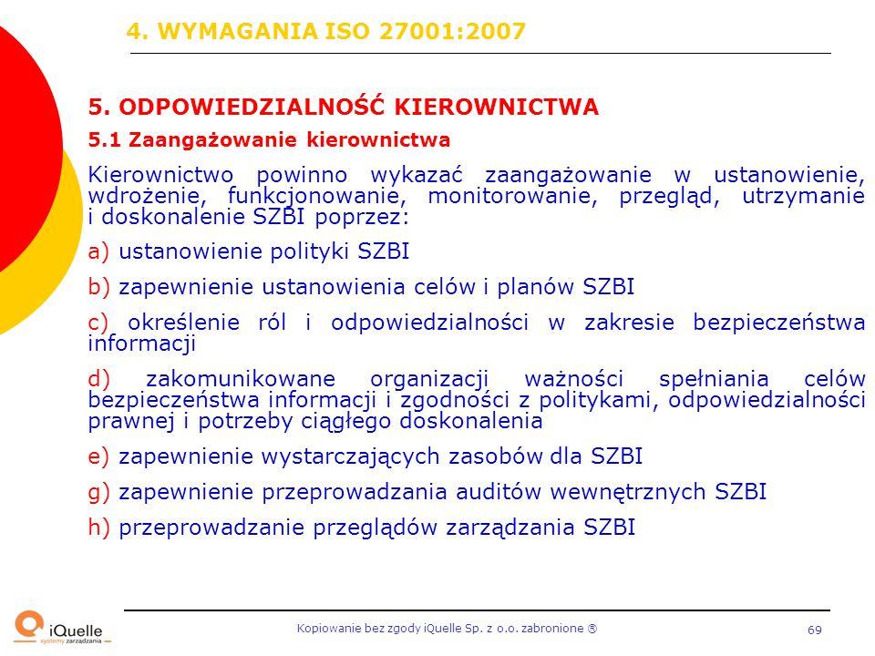 Kopiowanie bez zgody iQuelle Sp. z o.o. zabronione Ⓡ 69 5. ODPOWIEDZIALNOŚĆ KIEROWNICTWA 5.1 Zaangażowanie kierownictwa Kierownictwo powinno wykazać z