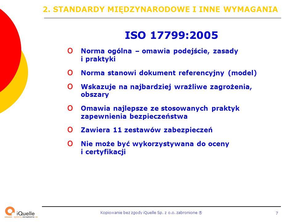 Kopiowanie bez zgody iQuelle Sp. z o.o. zabronione Ⓡ 7 ISO 17799:2005 o Norma ogólna – omawia podejście, zasady i praktyki o Norma stanowi dokument re