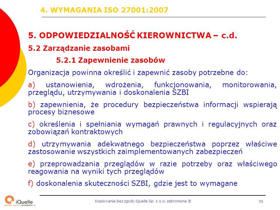 Kopiowanie bez zgody iQuelle Sp. z o.o. zabronione Ⓡ 70 5. ODPOWIEDZIALNOŚĆ KIEROWNICTWA – c.d. 5.2 Zarządzanie zasobami 5.2.1 Zapewnienie zasobów Org