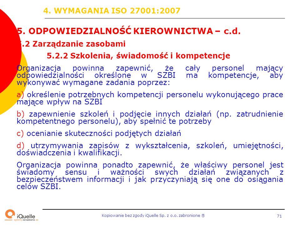 Kopiowanie bez zgody iQuelle Sp. z o.o. zabronione Ⓡ 71 5. ODPOWIEDZIALNOŚĆ KIEROWNICTWA – c.d. 5.2 Zarządzanie zasobami 5.2.2 Szkolenia, świadomość i